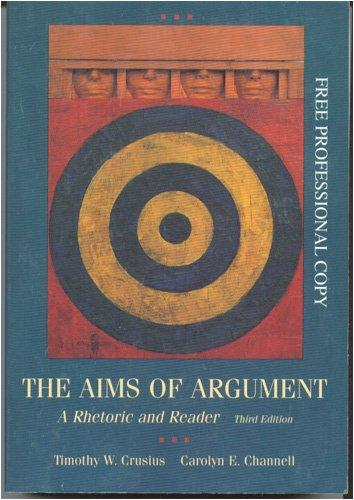 The Aims of Argument: A Rhetoric and Reader