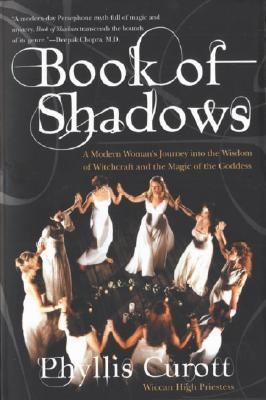 Book of Shadows A Modern Woman's Journey into the Wisdom of Witchcraft and the Magic of the Goddess