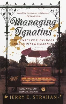 Managing Ignatius The Lunacy of Lucky Dogs and Life in the Quarter