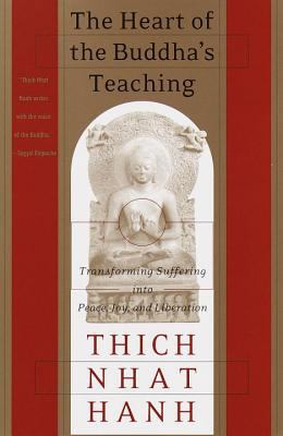 Heart of the Buddha's Teaching Transforming Suffering into Peace, Joy, & Liberation  The Four Noble Truths, the Noble Eightfold Path, and Other Basic Buddhist Teachings