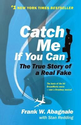 Catch Me If You Can The Amazing True Story of the Most Extraordinary Liar in the History of Fun and Profit