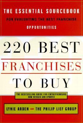 220 Best Franchises to Buy The Essential Sourcebook for Evaluating the Best Franchise Opportunities