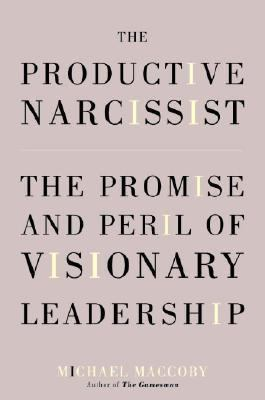 Productive Narcissist The Promise and Peril of Visionary Leaders