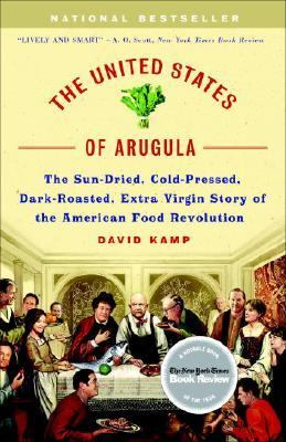 United States of Arugula The Sun Dried, Cold Pressed, Dark Roasted, Extra Virgin Story of the American Food Revolution