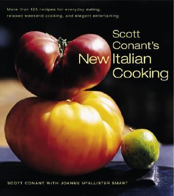 Scott Conant's New Italian Cooking More than 125 Recipes for Everyday Eating, Relaxed Weekend Cooking, and Elegant Entertaining