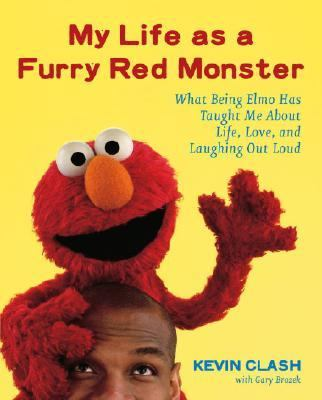 My Life As a Furry Red Monster What Being Elmo Has Taught Me About Life, Love, and Laughing Out Loud