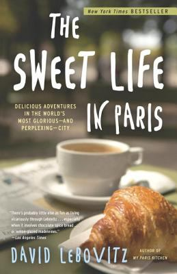 Sweet Life in Paris : Delicious Adventures in the World's Most Glorious - and Perplexing - City