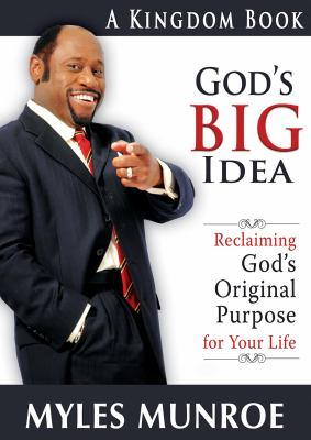 God's Big Idea: Reclaiming God's Original Purpose for Your Life