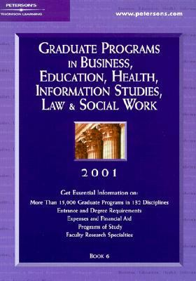 Peterson's Graduate Programs in Business, Education, Health, Information Studies, Law & Social Work 2001