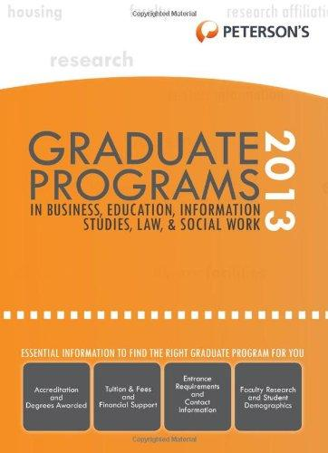 Graduate Programs in Business, Education, Information Studies, Law & Social Work 2013 (Peterson's Graduate Programs in Business, Education, Information)