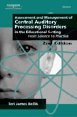 Assessment and Management of Central Auditory Processing Disorders in the Educational Setting From Science to Practice