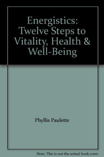 Energistics: Twelve Steps to Vitality, Health & Well-Being