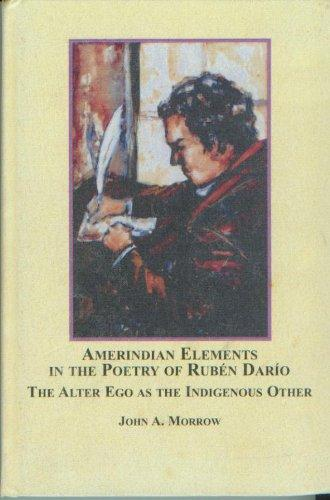 Amerindian Elements in the Poetry of Ruben Dario: The Alter Ego As the Indigenous Other