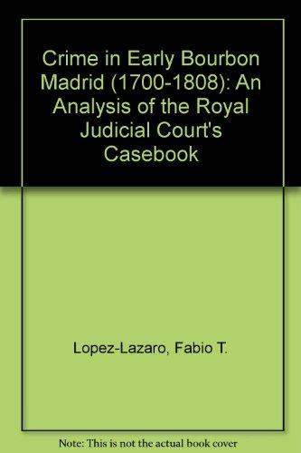 Crime in Early Bourbon Madrid, 1700-1808: An Analysis of the Royal Judicial Court's Casebook