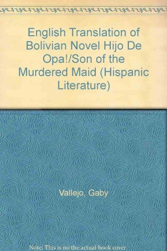 English Translation of Bolivian Novel Hijo De Opa/Son of the Murdered Maid: Son of the Murdered Maid / Gaby Vallejo ; Translated by Alice Weldon (Hispanic Literature, Volume 70)