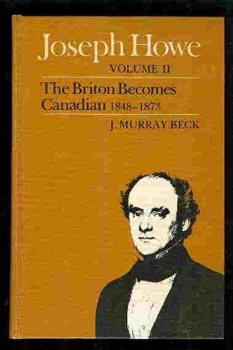 Joseph Howe, Volume 2: The Briton Becomes a Canadian, 1848-1871