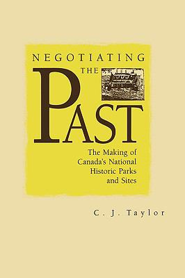 Negotiating the Past The Making of Canada's National Historic Parks and Sites
