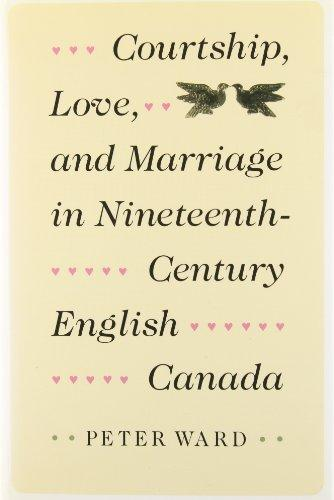 Courtship, Love, and Marriage in Nineteenth Century English Canada