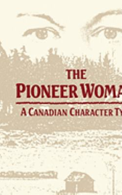 Pioneer Woman A Canadian Character Type