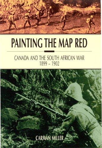 Painting the Map Red: Canada and the South African War, 1899-1902 (Canadian War Museum Historical Publication ; No. 28)