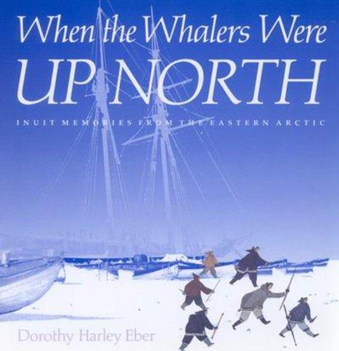 When the Whalers Were Up North: Inuit Memories from the Eastern Arctic (Mcgill-Queen's Native and Northern Series)