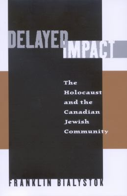 Delayed Impact The Holocaust and the Canadian Jewish Community