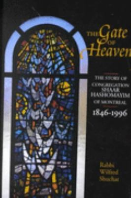 Gate of Heaven The Story of Congregation Shaar Hashomayim of Montreal, 1846-1996