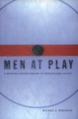 Men at Play A Working Understanding of Professional Hockey