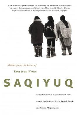 Saqiyuq: Stories from the Lives of Three Inuit Women (McGill-Queen's Native and Northern)