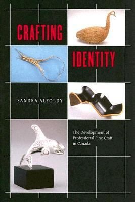 Crafting Identity The Development Of Professional Fine Craft In Canada