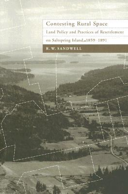 Contesting Rural Space Land Policy And Practices of Resettlement on Saltspring Island, 1859-1891