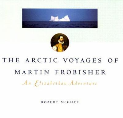 Arctic Voyages of Martin Forbisher An Elizabethan Adenture