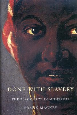 Done With Slavery: The Black Fact in Montreal, 1760-1840 (Studies on the History of Quebec/Etudes D?histoire Du Quebec)