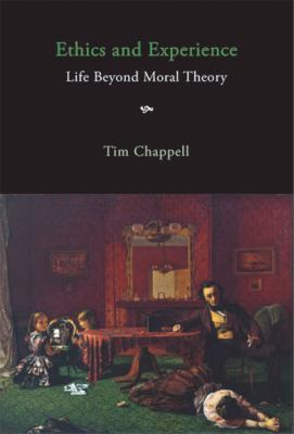 Ethics and Experience: Life Beyond Moral Theory