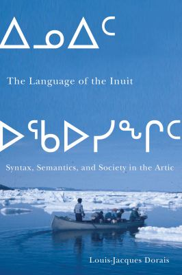 The the Language of the Inuit: Syntax, Semantics, and Society in the Arctic (Mcgill-Queen's Native and Northern Series)