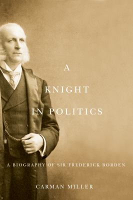 Knight in Politics : A Biography of Sir Frederick Borden