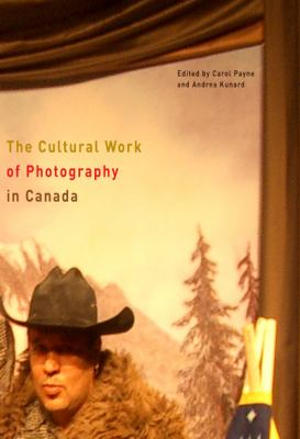 The Cultural Work of Photography in Canada (Mcgill-Queen's/Beaverbrook Canadian Foundation Studies in Art History)