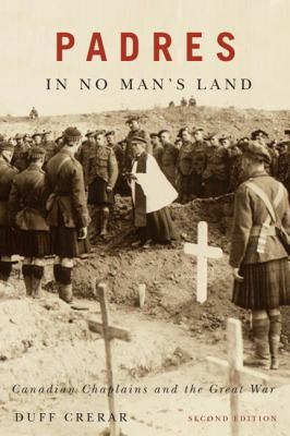 Padres in No Man's Land : Canadian Chaplains and the Great War