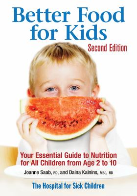 Better Food for Kids : Your Essential Guide to Nutrition for All Children from Age 2 To 10