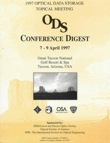 1997 Optical Data Storage Topical Meeting Conference Digest: 7-9 April 1997, Omni Tucson National Golf Resort & Spa, Tucson, Arizona, USA