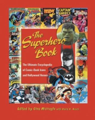 Superhero Book The Ultimate Encyclopedia of Comic-Book Icons and Hollywood Heroes