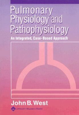 Pulmonary Physiology and Pathophysiology An Integrated, Case-Based Approach