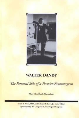 Walter Dandy The Personal Side of a Premier Neurosurgeon