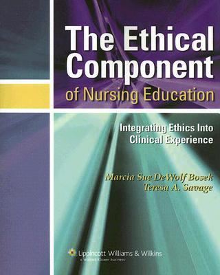 The Ethical Component of Nursing Education: Integrating Ethics into Clinical Experiences