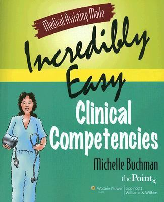 Medical Assisting Made Incredibly Easy Clinical Competencies