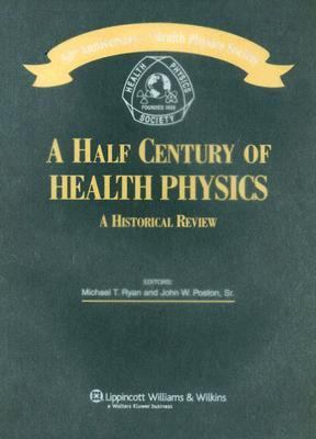 Half Century of Health Physics 50th Anniversary of the Health Physics Society