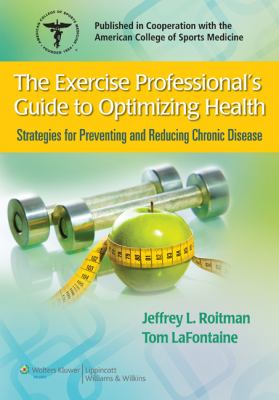The Exercise Professional's Guide to Optimizing Health: Strategies for Preventing and Reducing Chronic Disease