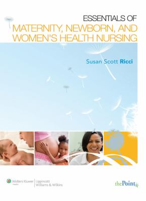 Essentials of Maternity, Newborn, and Women's Health Nursing (Ricci, Essentials of Maternity, Newborn and Women's Health Nursing)