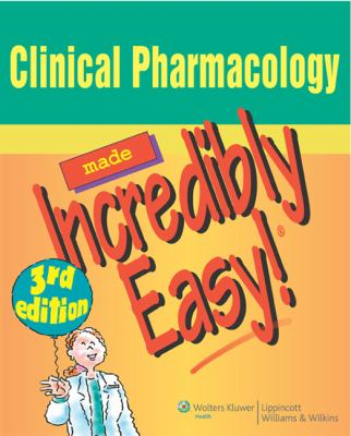 Clinical Pharmacology Made Incredibly Easy (Incredibly Easy! Series)