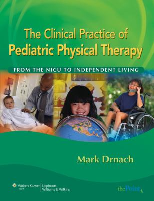 The Clinical Practice of Pediatric Physical Therapy: From the NICU to Independent Living (Point (Lippincott Williams & Wilkins))
